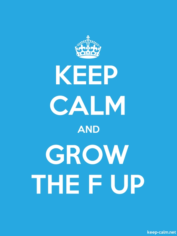 KEEP CALM AND GROW THE F UP - white/blue - Default (600x800)