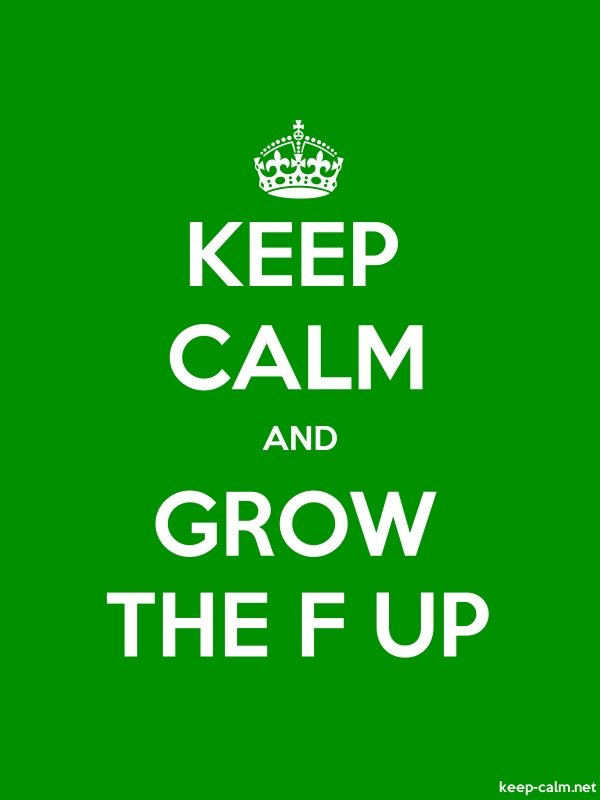 KEEP CALM AND GROW THE F UP - white/green - Default (600x800)