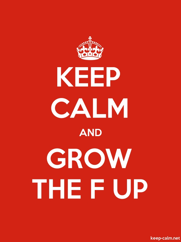 KEEP CALM AND GROW THE F UP - white/red - Default (600x800)
