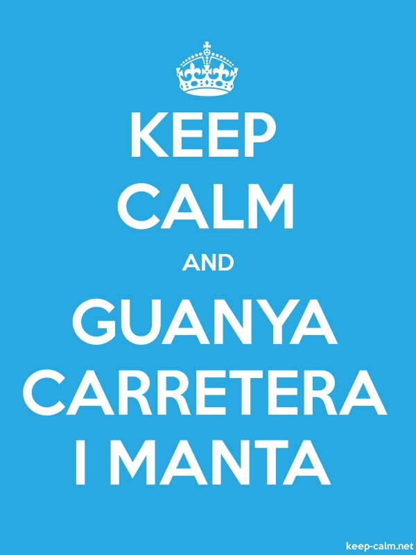 KEEP CALM AND GUANYA CARRETERA I MANTA - white/blue - Default (600x800)