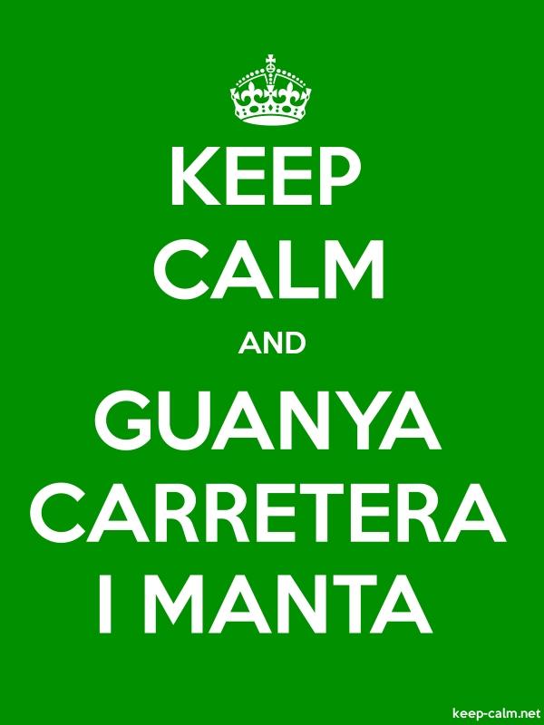KEEP CALM AND GUANYA CARRETERA I MANTA - white/green - Default (600x800)