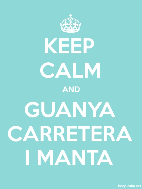 KEEP CALM AND GUANYA CARRETERA I MANTA - white/lightblue - Default (600x800)