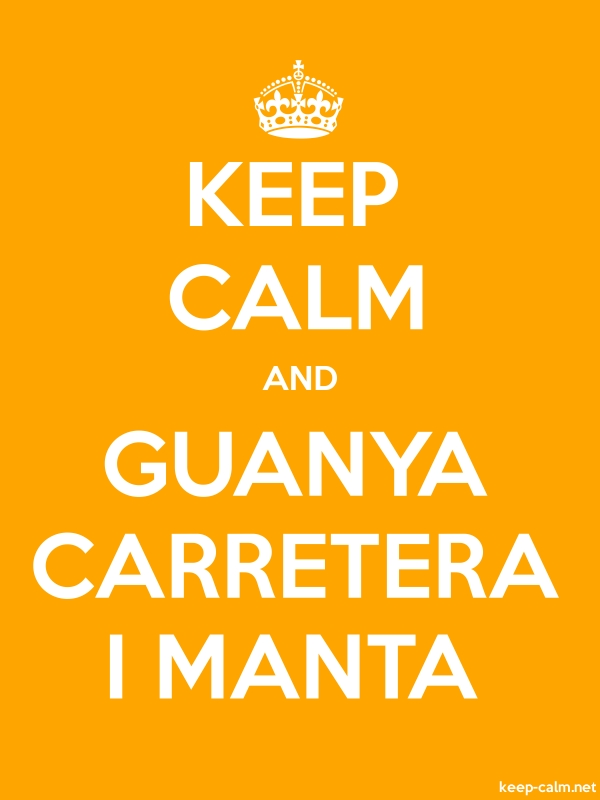 KEEP CALM AND GUANYA CARRETERA I MANTA - white/orange - Default (600x800)