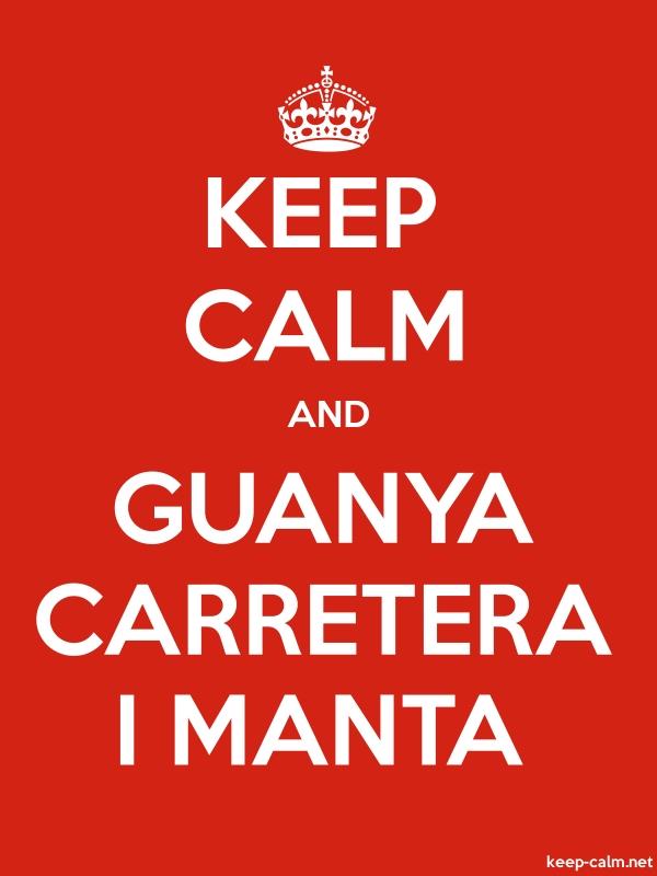 KEEP CALM AND GUANYA CARRETERA I MANTA - white/red - Default (600x800)