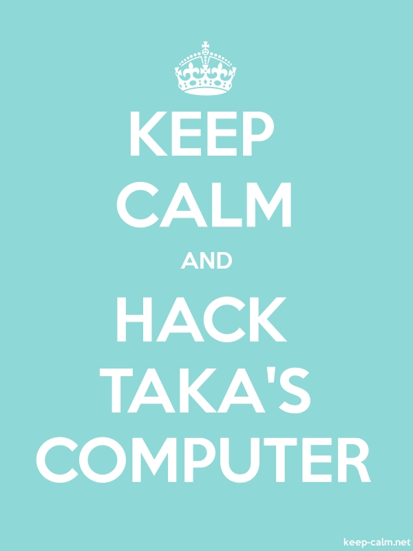 KEEP CALM AND HACK TAKA'S COMPUTER - white/lightblue - Default (600x800)