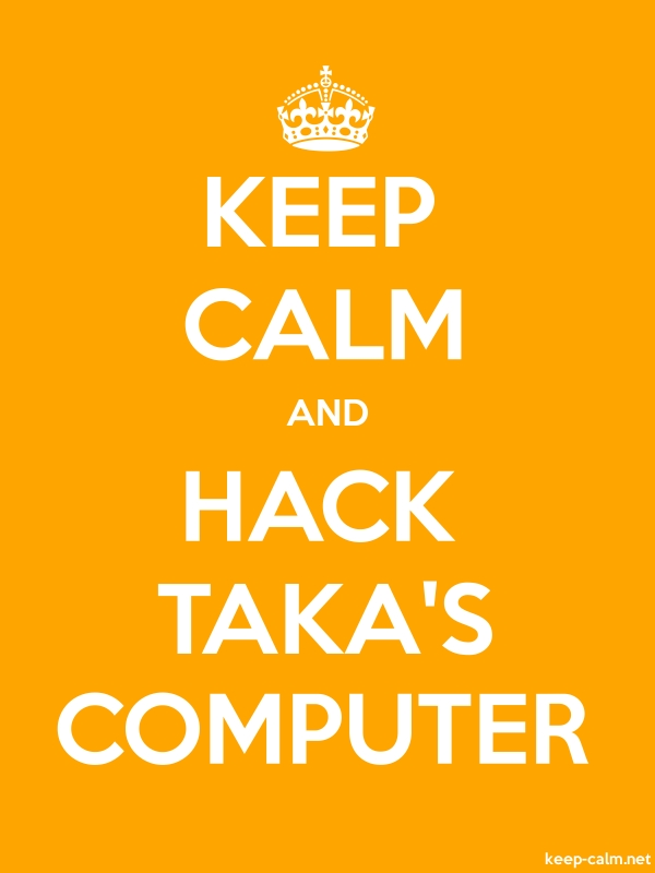 KEEP CALM AND HACK TAKA'S COMPUTER - white/orange - Default (600x800)