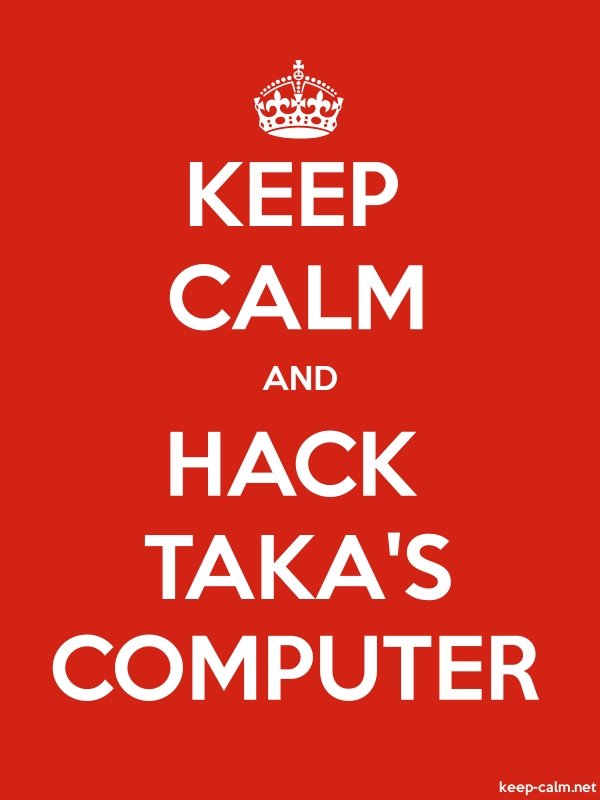 KEEP CALM AND HACK TAKA'S COMPUTER - white/red - Default (600x800)