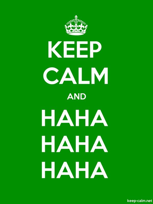 KEEP CALM AND HAHA HAHA HAHA - white/green - Default (600x800)