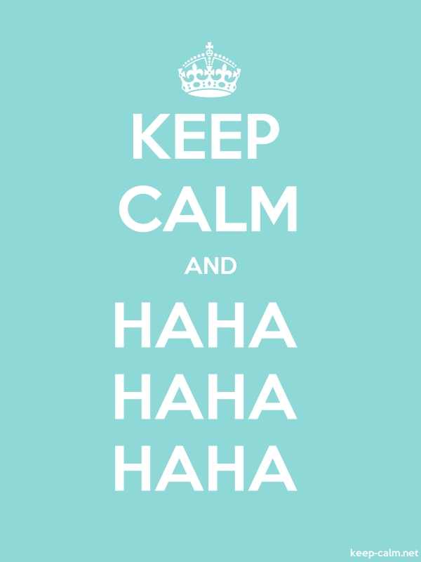 KEEP CALM AND HAHA HAHA HAHA - white/lightblue - Default (600x800)