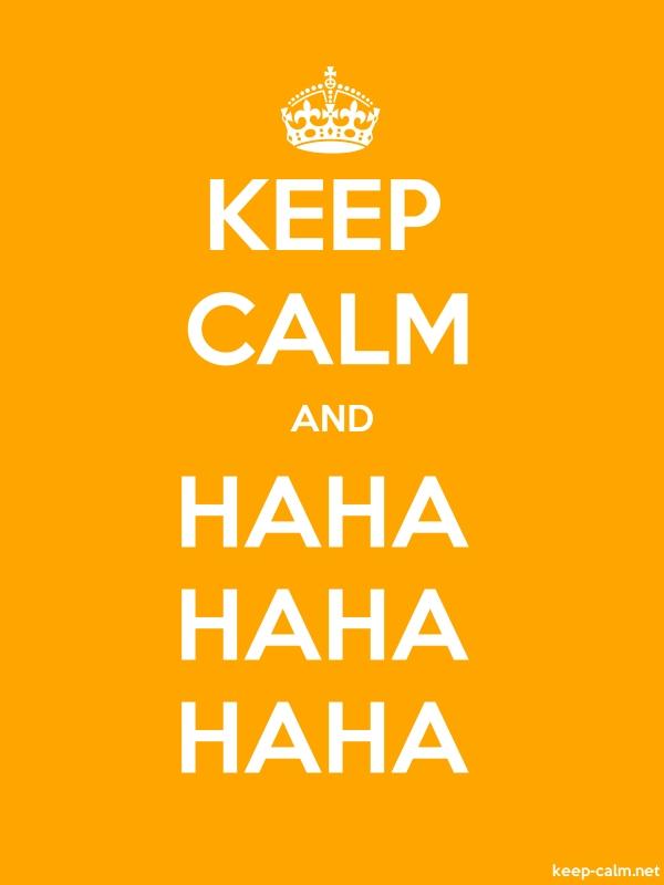 KEEP CALM AND HAHA HAHA HAHA - white/orange - Default (600x800)
