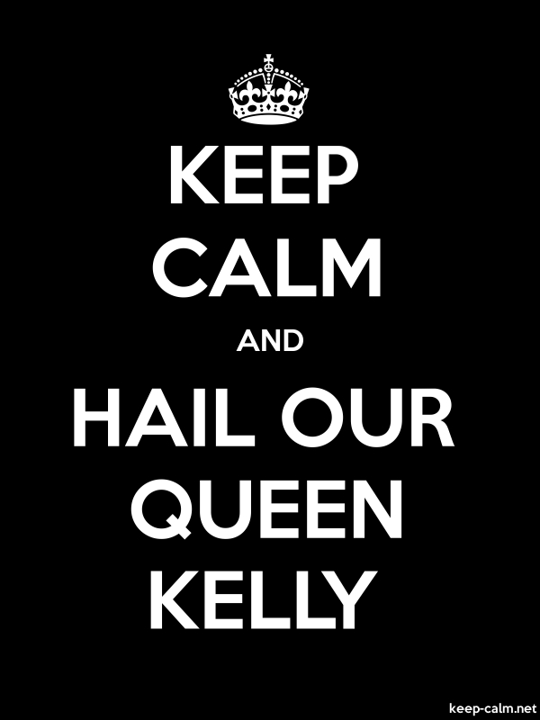 KEEP CALM AND HAIL OUR QUEEN KELLY - white/black - Default (600x800)