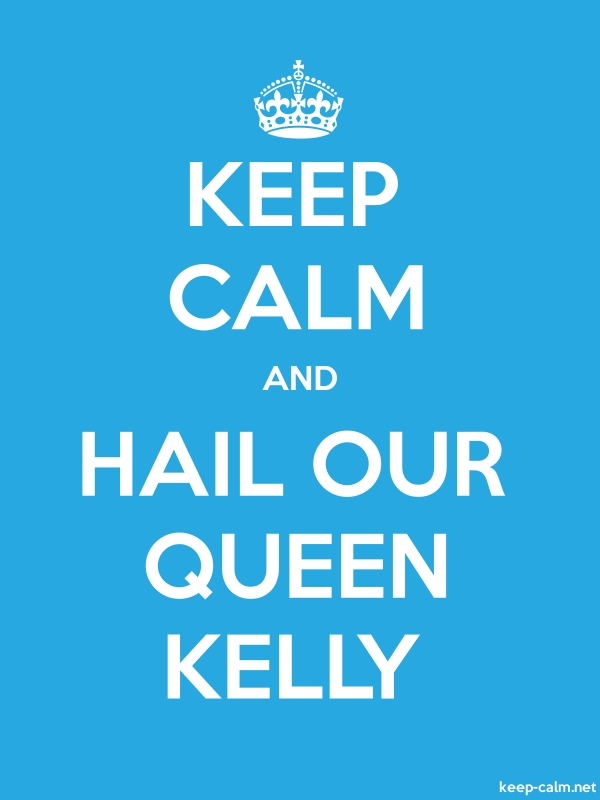 KEEP CALM AND HAIL OUR QUEEN KELLY - white/blue - Default (600x800)