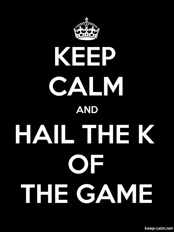 KEEP CALM AND HAIL THE K OF THE GAME - white/black - Default (600x800)