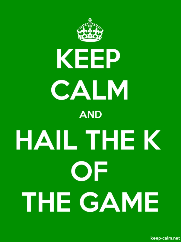 KEEP CALM AND HAIL THE K OF THE GAME - white/green - Default (600x800)
