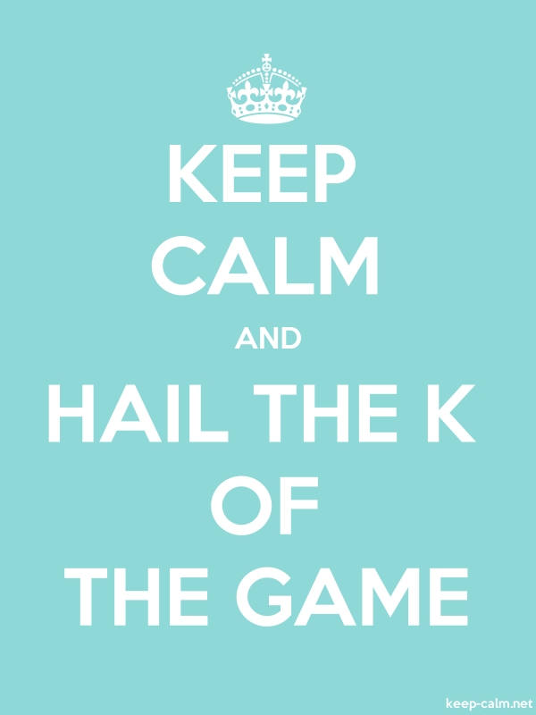 KEEP CALM AND HAIL THE K OF THE GAME - white/lightblue - Default (600x800)