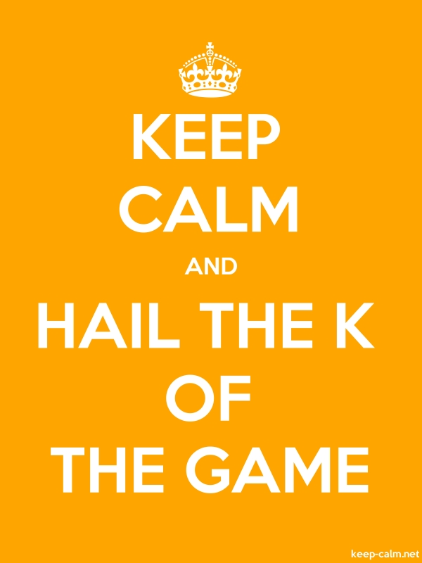KEEP CALM AND HAIL THE K OF THE GAME - white/orange - Default (600x800)