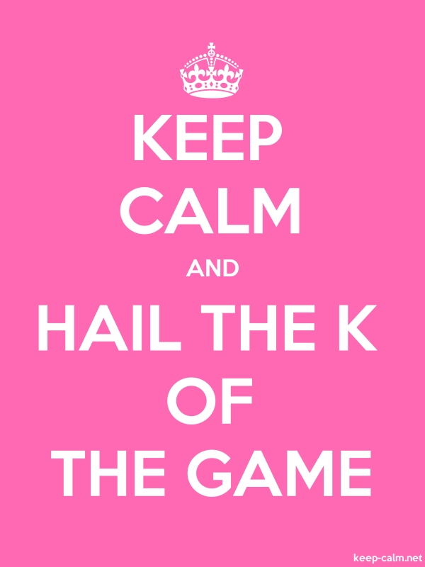 KEEP CALM AND HAIL THE K OF THE GAME - white/pink - Default (600x800)