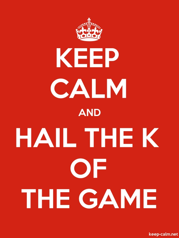 KEEP CALM AND HAIL THE K OF THE GAME - white/red - Default (600x800)