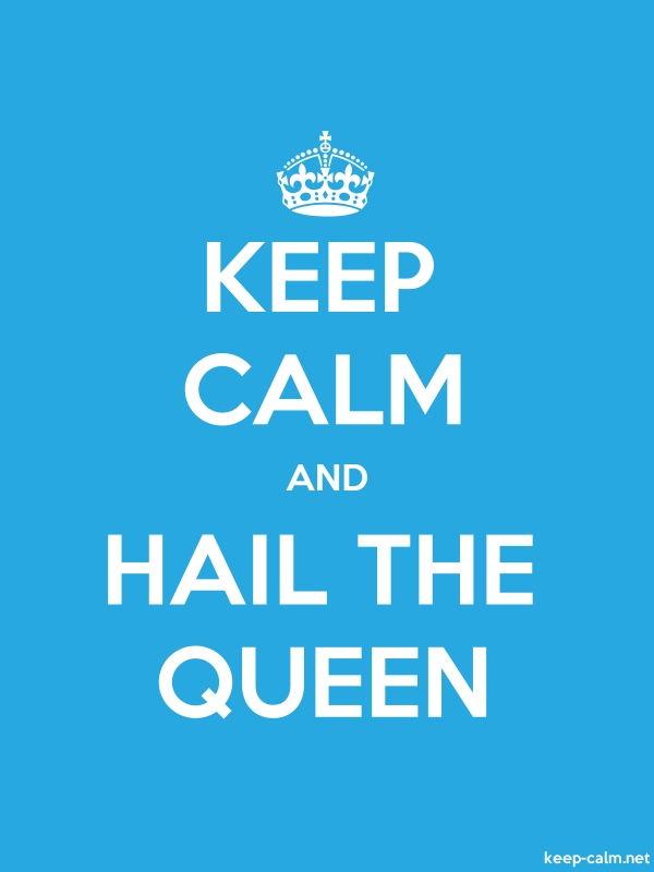 KEEP CALM AND HAIL THE QUEEN - white/blue - Default (600x800)