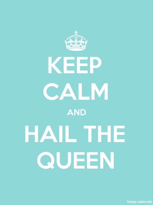 KEEP CALM AND HAIL THE QUEEN - white/lightblue - Default (600x800)