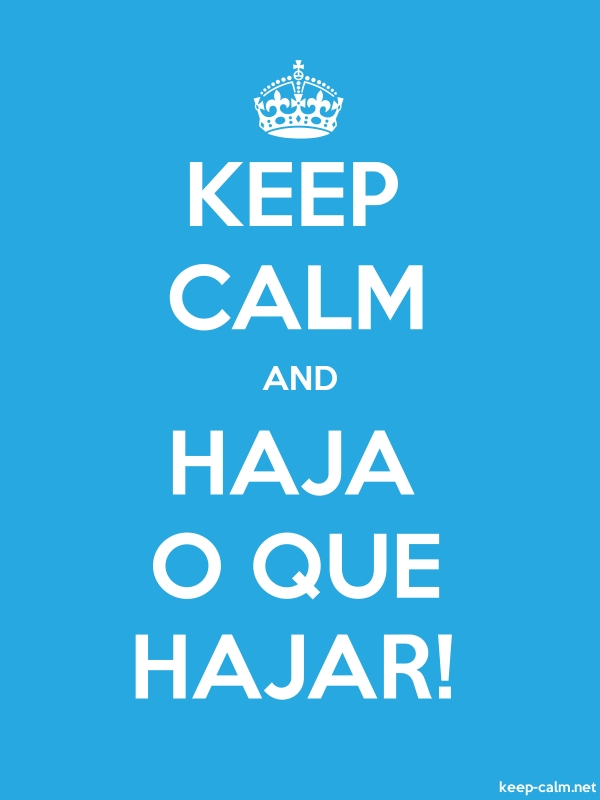 KEEP CALM AND HAJA O QUE HAJAR! - white/blue - Default (600x800)