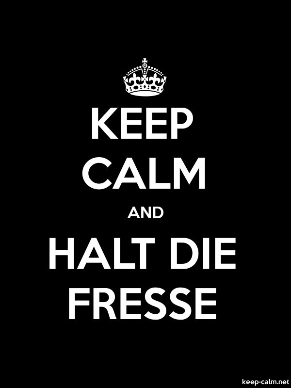 KEEP CALM AND HALT DIE FRESSE - white/black - Default (600x800)