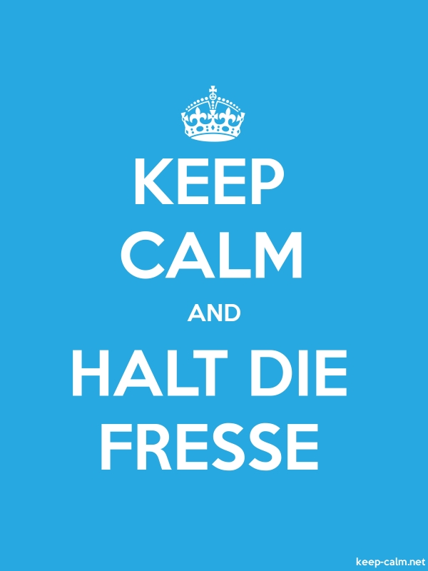 KEEP CALM AND HALT DIE FRESSE - white/blue - Default (600x800)