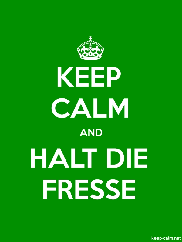 KEEP CALM AND HALT DIE FRESSE - white/green - Default (600x800)