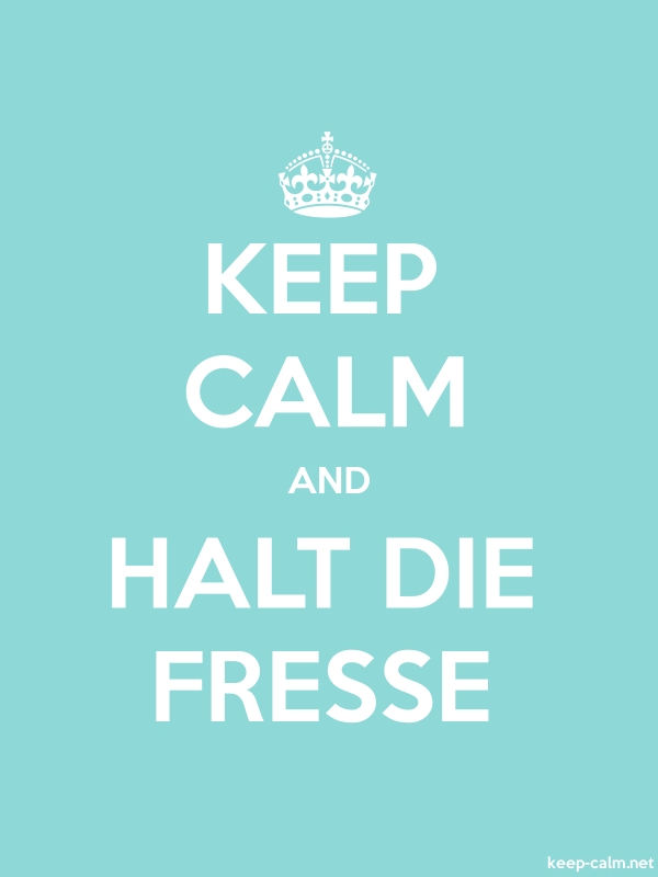 KEEP CALM AND HALT DIE FRESSE - white/lightblue - Default (600x800)
