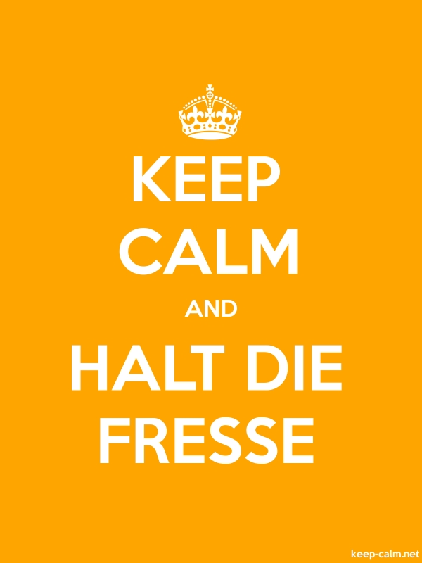 KEEP CALM AND HALT DIE FRESSE - white/orange - Default (600x800)