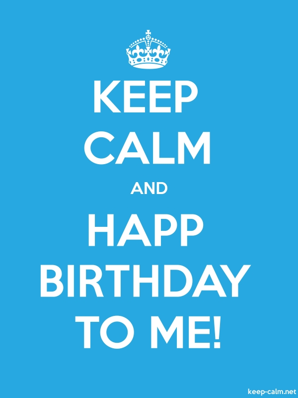 KEEP CALM AND HAPP BIRTHDAY TO ME! - white/blue - Default (600x800)