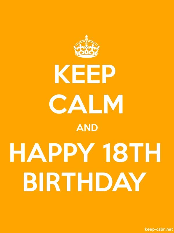 KEEP CALM AND HAPPY 18TH BIRTHDAY - white/orange - Default (600x800)
