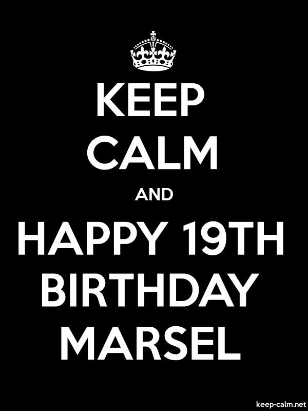 KEEP CALM AND HAPPY 19TH BIRTHDAY MARSEL - white/black - Default (600x800)