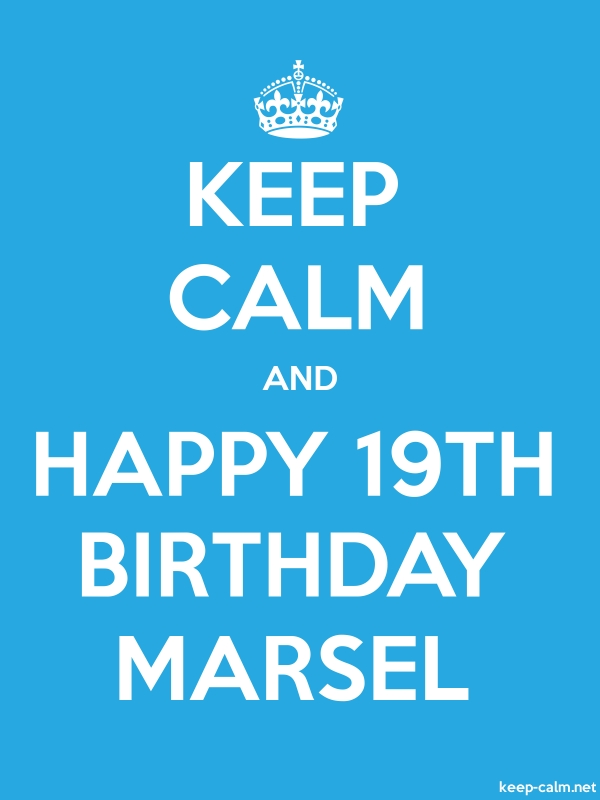 KEEP CALM AND HAPPY 19TH BIRTHDAY MARSEL - white/blue - Default (600x800)