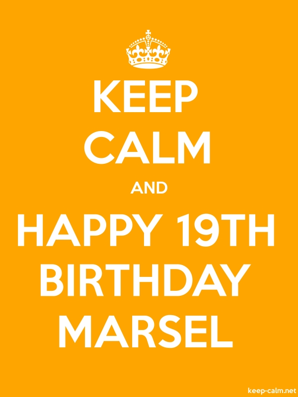 KEEP CALM AND HAPPY 19TH BIRTHDAY MARSEL - white/orange - Default (600x800)