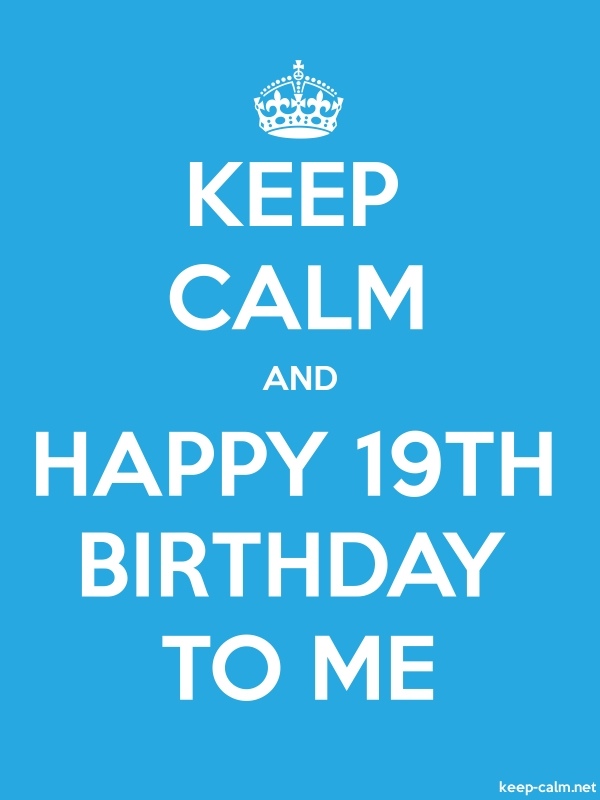 KEEP CALM AND HAPPY 19TH BIRTHDAY TO ME - white/blue - Default (600x800)