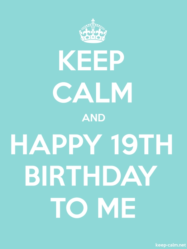 KEEP CALM AND HAPPY 19TH BIRTHDAY TO ME - white/lightblue - Default (600x800)