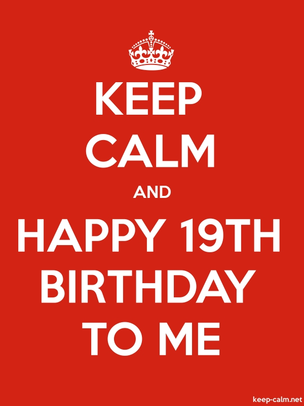 KEEP CALM AND HAPPY 19TH BIRTHDAY TO ME - white/red - Default (600x800)