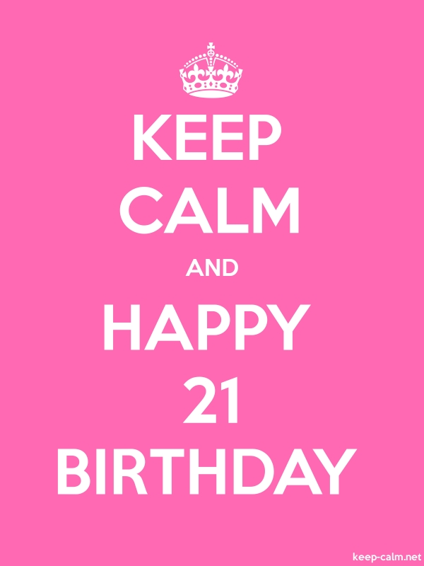 KEEP CALM AND HAPPY 21 BIRTHDAY - white/pink - Default (600x800)