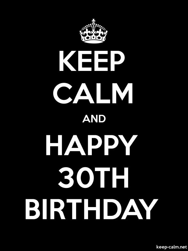 KEEP CALM AND HAPPY 30TH BIRTHDAY - white/black - Default (600x800)