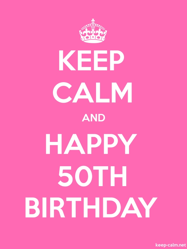 KEEP CALM AND HAPPY 50TH BIRTHDAY - white/pink - Default (600x800)