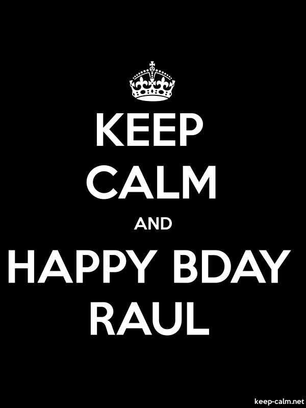 KEEP CALM AND HAPPY BDAY RAUL - white/black - Default (600x800)