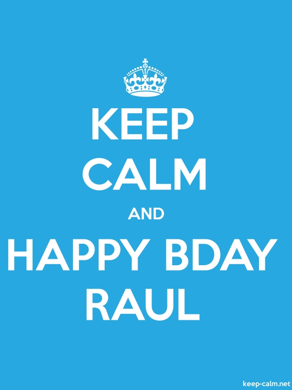 KEEP CALM AND HAPPY BDAY RAUL - white/blue - Default (600x800)