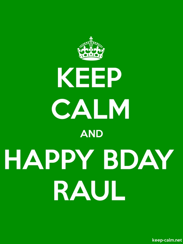 KEEP CALM AND HAPPY BDAY RAUL - white/green - Default (600x800)