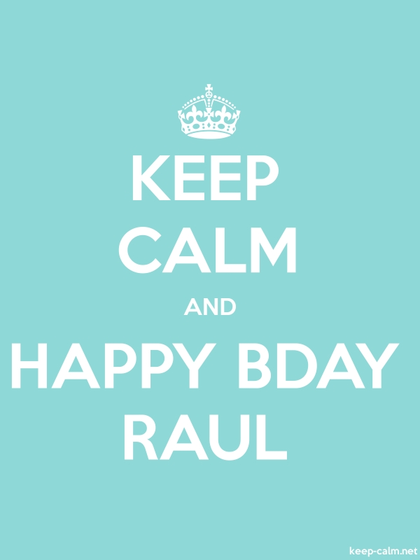 KEEP CALM AND HAPPY BDAY RAUL - white/lightblue - Default (600x800)