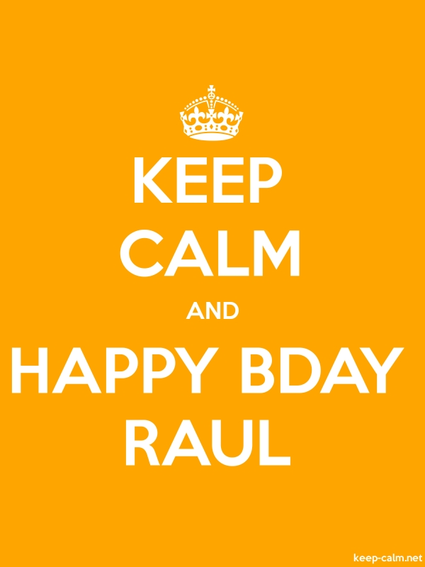 KEEP CALM AND HAPPY BDAY RAUL - white/orange - Default (600x800)