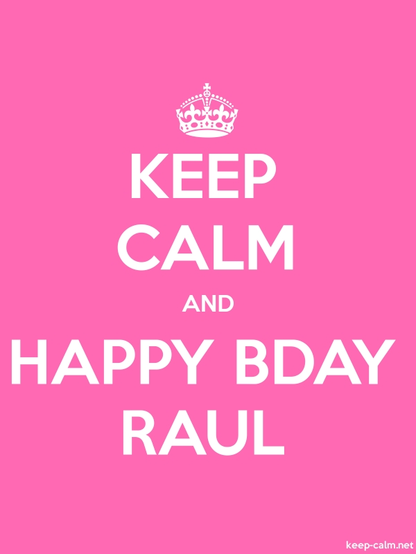 KEEP CALM AND HAPPY BDAY RAUL - white/pink - Default (600x800)