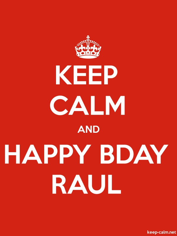 KEEP CALM AND HAPPY BDAY RAUL - white/red - Default (600x800)