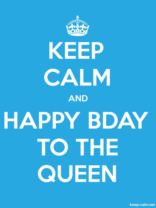 KEEP CALM AND HAPPY BDAY TO THE QUEEN - white/blue - Default (600x800)