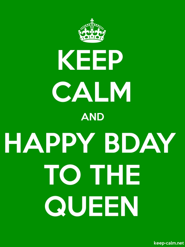 KEEP CALM AND HAPPY BDAY TO THE QUEEN - white/green - Default (600x800)